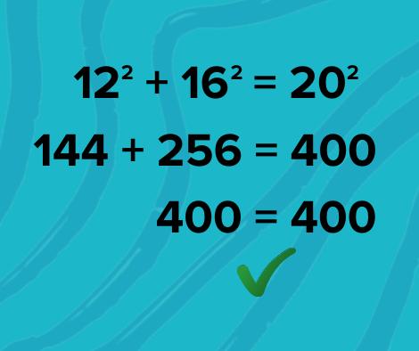 12 squared + 16 squared = 20 squared